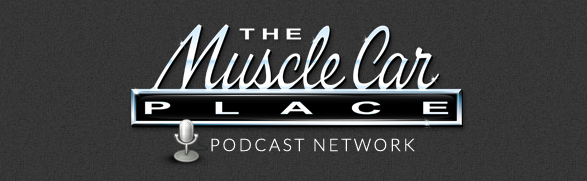 Car Podcast - The Muscle Car Place Podcast
